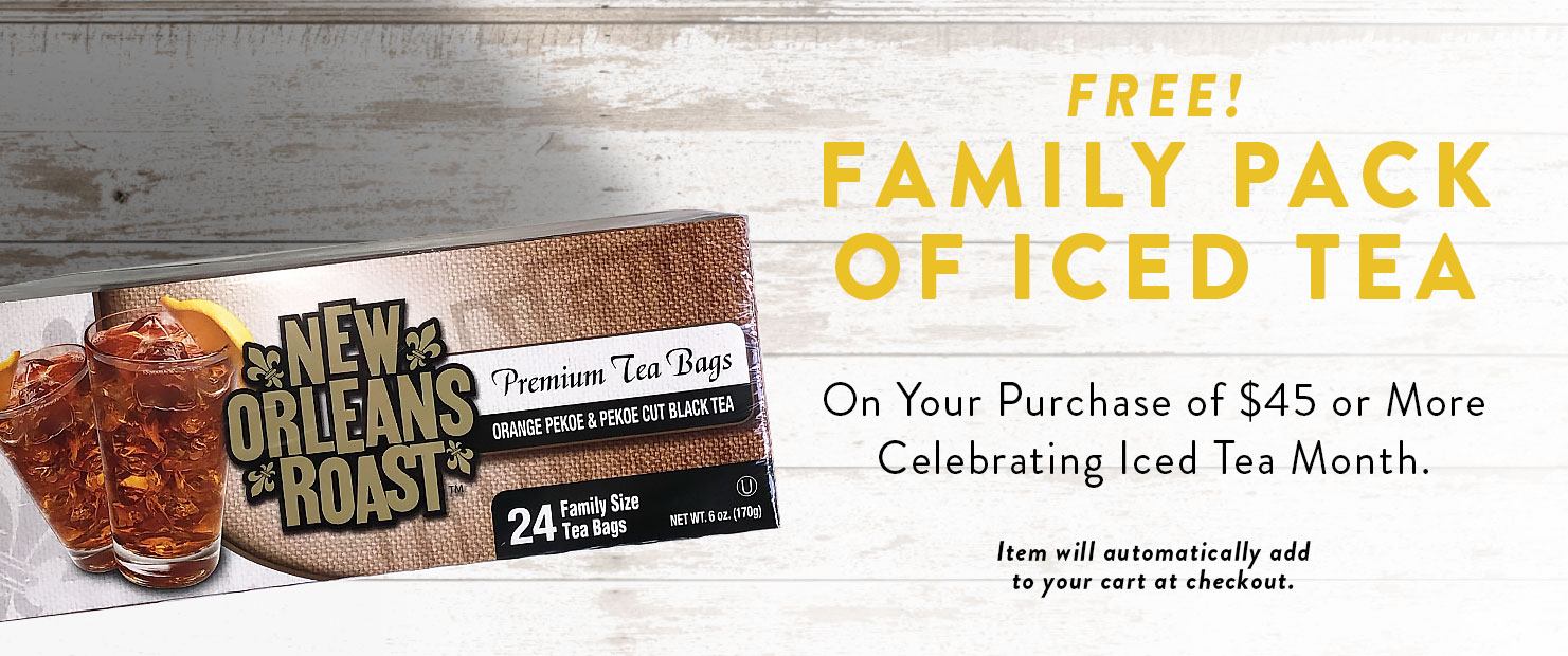 FREE Family pack of iced tea with purchase of $45 or more.  Celebrating Iced Tea Month.