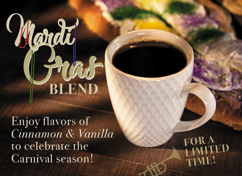 Mardi Gras Blend.  Enjoy flavors of Cinammon and Vanilla to celebrate the carnival season.  For a limited Time